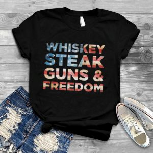 Whiskey Steak Guns and Freedom american flag shirt