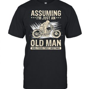 Assuming Im Just An Old Man Was Your First Mistake  Classic Men's T-shirt