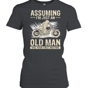 Assuming Im Just An Old Man Was Your First Mistake  Classic Women's T-shirt