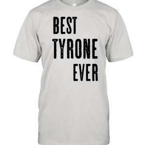 BEST TYRONE EVER Cute Name  Classic Men's T-shirt