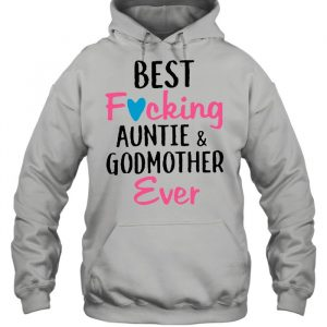 Best Fucking Auntie And Godmother Ever Classic  Unisex Hoodie