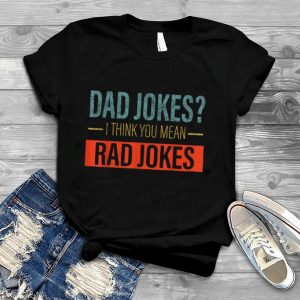 Dad Jokes I Think You Mean Rad Jokes Funny father's day dads T Shirt