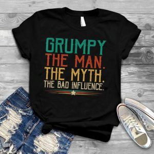 Grumpy Father's Day Gift The Man The Myth The Bad Influence T Shirt
