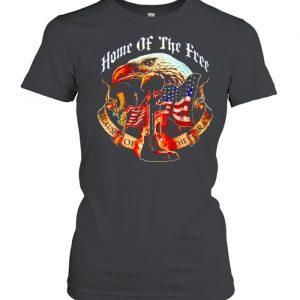 Home of the free because of the brave  Classic Women's T-shirt