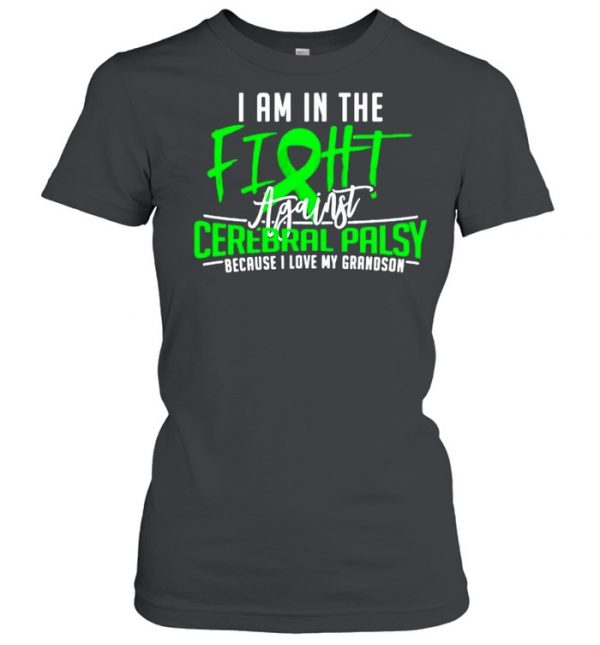 I am in the fight cerebral palsy because I love my grandson  Classic Women's T-shirt