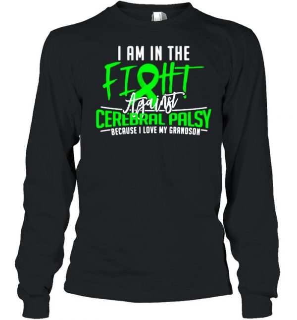 I am in the fight cerebral palsy because I love my grandson  Long Sleeved T-shirt