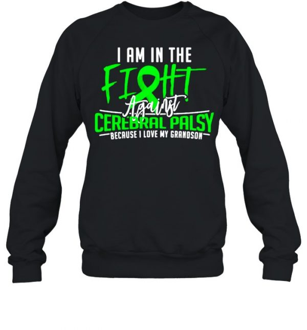 I am in the fight cerebral palsy because I love my grandson  Unisex Sweatshirt