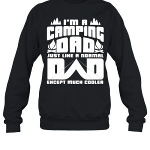I'm A Camping Dad Just Like A Normal Dad Except Much Cooler Shirt Unisex Sweatshirt