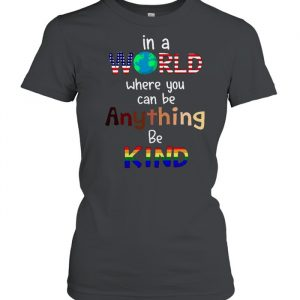 In A World Where You Can Be Anything Be Kind  Classic Women's T-shirt