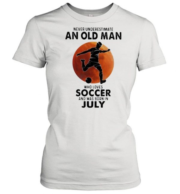 Never Underestimate An Old Man Who Loves Soccer And Was Born In July Blood Moon Shirt Classic Women's T-shirt