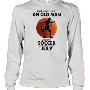 Never Underestimate An Old Man Who Loves Soccer And Was Born In July Blood Moon Shirt Long Sleeved T-shirt