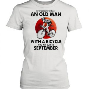 Never Underestimate An Old Man With A Bicycle Who Was Born In September Blood Moon Shirt Classic Women's T-shirt
