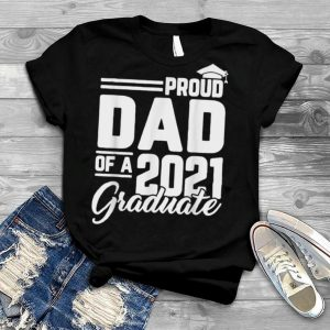 Proud Dad Of A 2021 Graduate Student Father Graduation Gifts T Shirt
