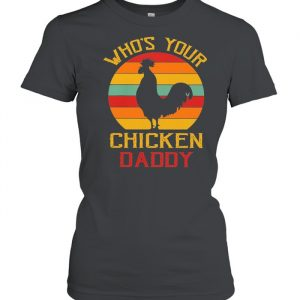 Whos Your Chicken Daddy Retro Vintage  Classic Women's T-shirt