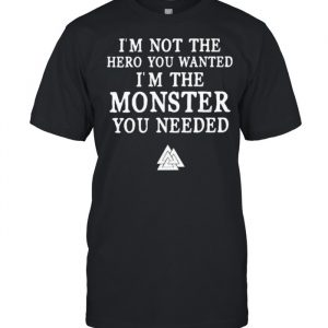 Im not the hero you wanted im the monster you needed  Classic Men's T-shirt