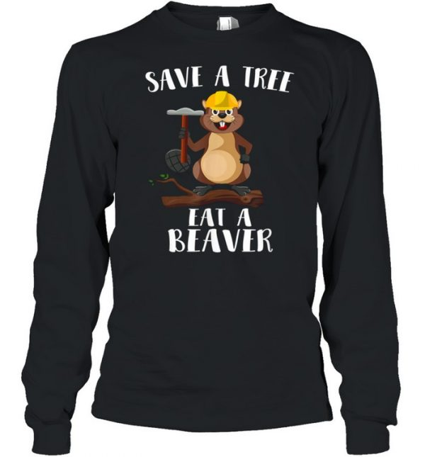 Save The Tree Eat The Beaver for Earth Planet  Long Sleeved T-shirt