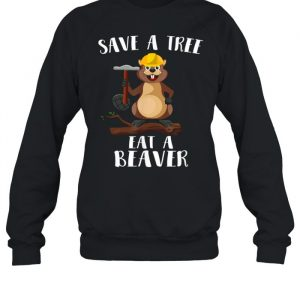 Save The Tree Eat The Beaver for Earth Planet  Unisex Sweatshirt