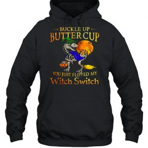 Buckle up buttercup you just flipped my witch switch  Unisex Hoodie