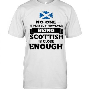 No One Is Perfect However Being Scottish Is Close Enough Shirt Classic Men's T-shirt