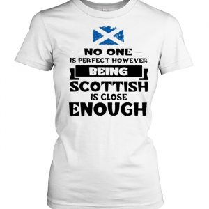 No One Is Perfect However Being Scottish Is Close Enough Shirt Classic Women's T-shirt