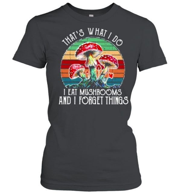 Thats what i do i eat mushrooms and i forget things vintage  Classic Women's T-shirt