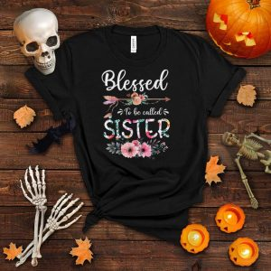 Blessed To Be Called Sister Funny Flowers Sister Life T Shirt