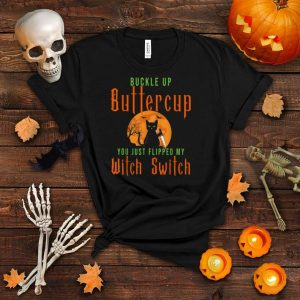 Cat Buckle Up Buttercup You Just Flipped My Witch Switch T Shirt