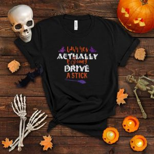 Why Yes Actually I Can Drive a Stick Funny Halloween Witch T Shirt